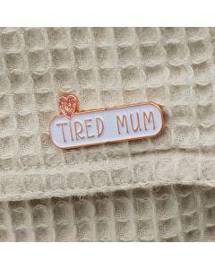 TIRED MUM Enamel Pin Badge