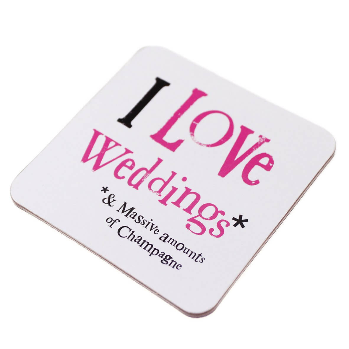 Coaster - I Love Weddings and Massive amounts of Champagne'