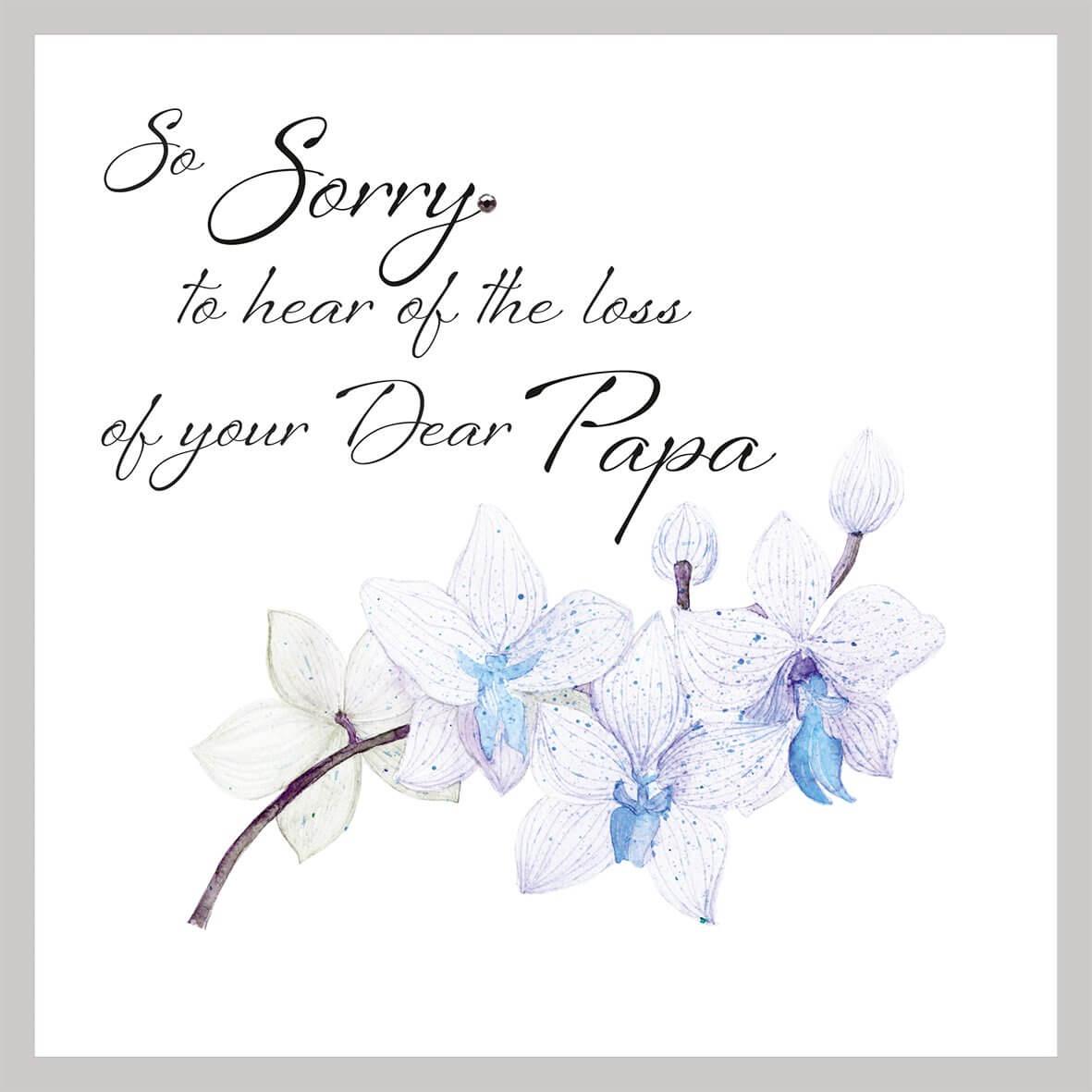 So sorry to hear the loss of your dear Papa - Sympathy Card