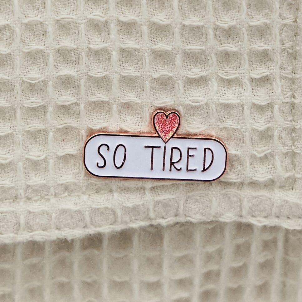 SO TIRED Enamel Pin Badge