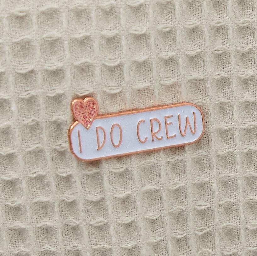 I DO CREW Enamel Pin Badge