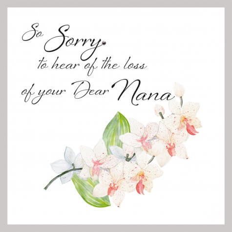 So sorry to hear the loss of your dear Nana - Sympathy Card