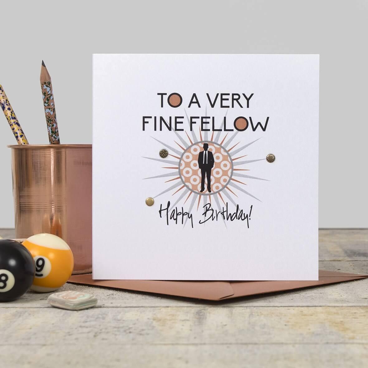 To a very Fine Fellow - Happy Birthday